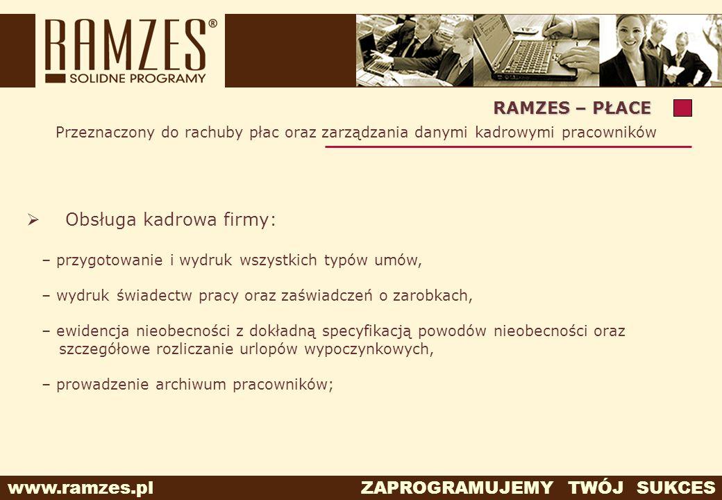 www.ramzes.pl ZAPROGRAMUJEMY TWÓJ SUKCES Przeznaczony do rachuby płac oraz zarządzania danymi kadrowymi pracowników RAMZES – PŁACE Obsługa kadrowa fir