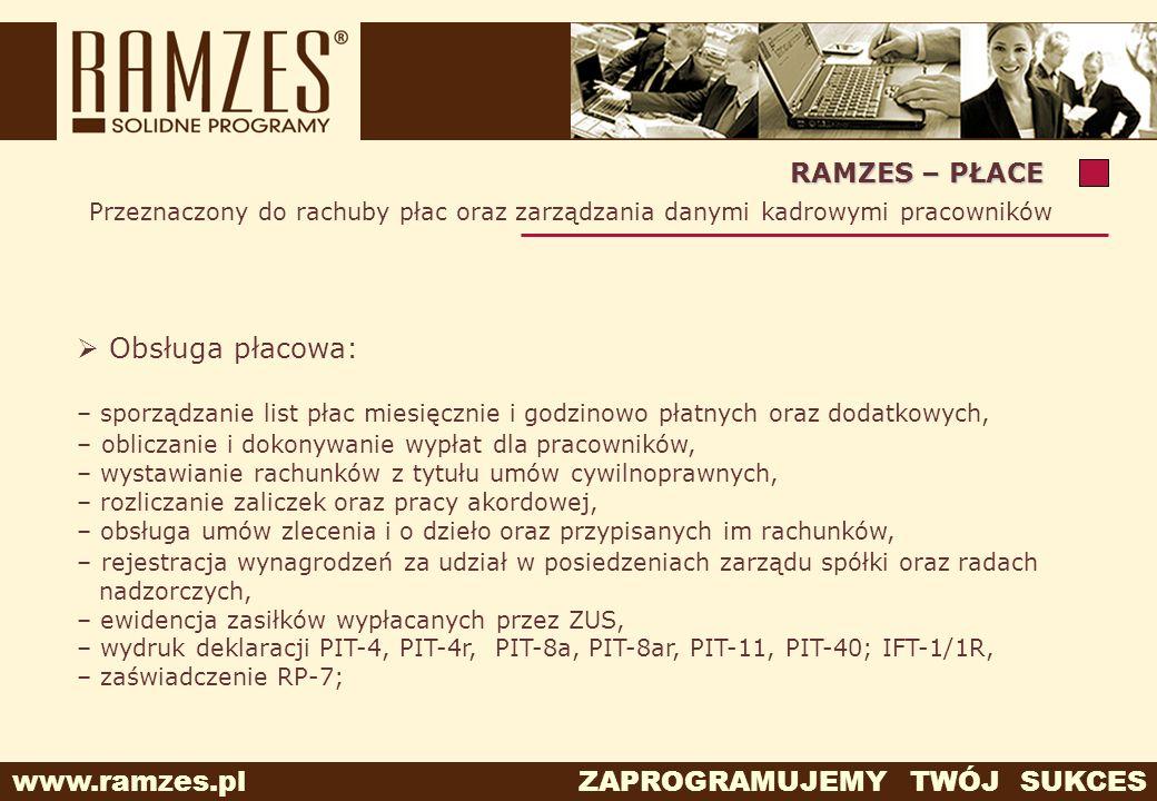 www.ramzes.pl ZAPROGRAMUJEMY TWÓJ SUKCES Przeznaczony do rachuby płac oraz zarządzania danymi kadrowymi pracowników RAMZES – PŁACE Obsługa płacowa: –