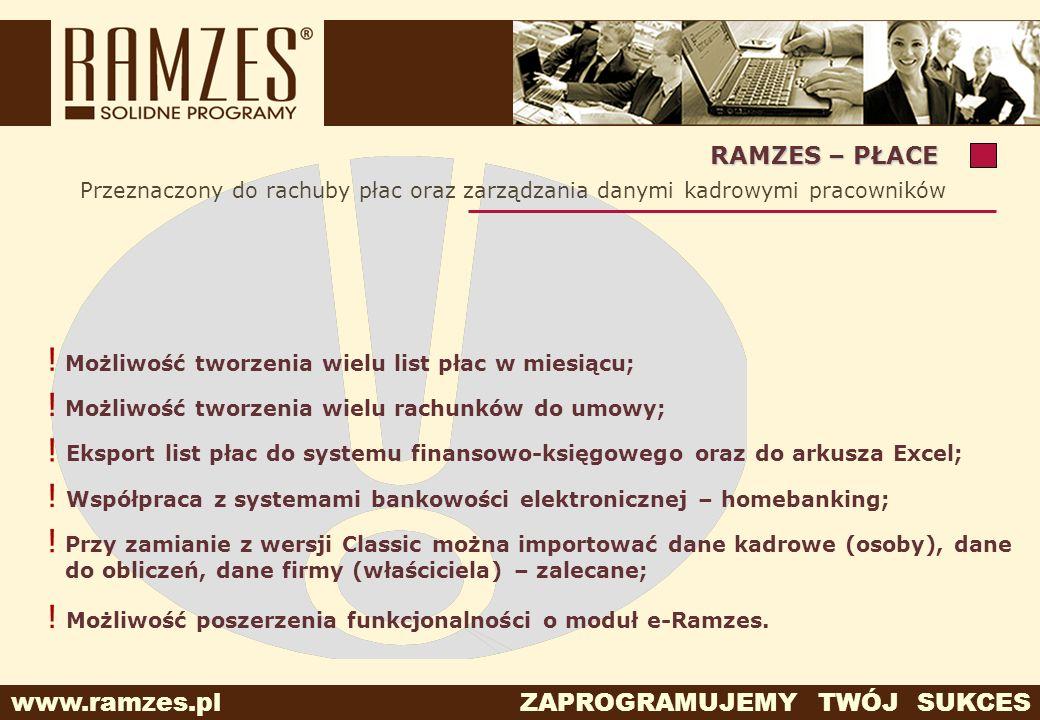 www.ramzes.pl ZAPROGRAMUJEMY TWÓJ SUKCES Przeznaczony do rachuby płac oraz zarządzania danymi kadrowymi pracowników RAMZES – PŁACE ! Współpraca z syst
