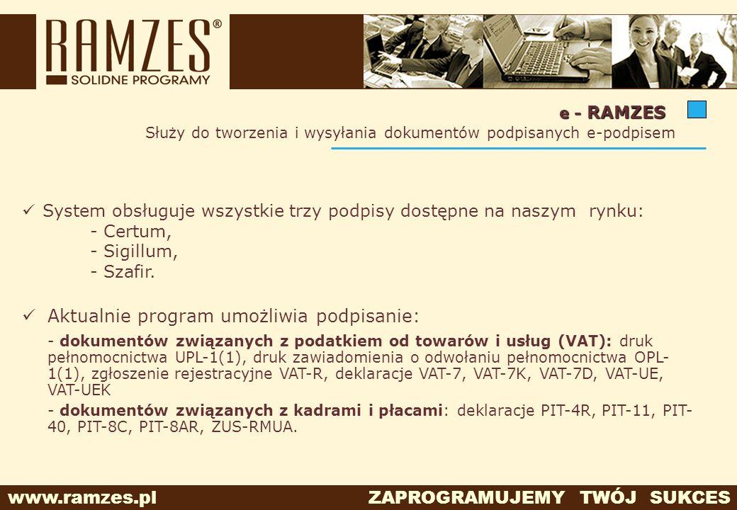 www.ramzes.pl ZAPROGRAMUJEMY TWÓJ SUKCES e - RAMZES Służy do tworzenia i wysyłania dokumentów podpisanych e-podpisem Aktualnie program umożliwia podpi