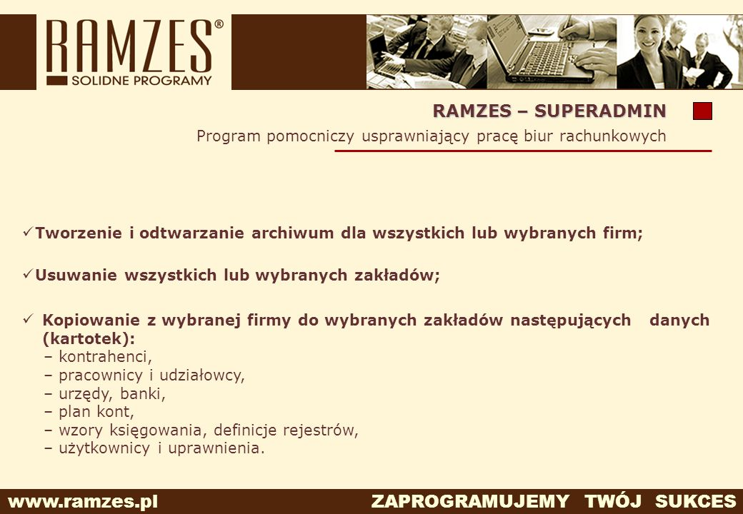 www.ramzes.pl ZAPROGRAMUJEMY TWÓJ SUKCES Program pomocniczy usprawniający pracę biur rachunkowych RAMZES – SUPERADMIN Tworzenie i odtwarzanie archiwum