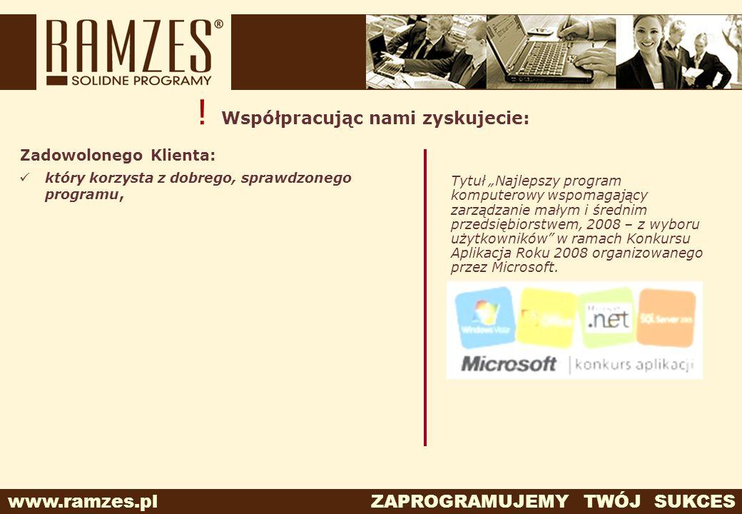 www.ramzes.pl ZAPROGRAMUJEMY TWÓJ SUKCES ! Współpracując nami zyskujecie: Zadowolonego Klienta: który korzysta z dobrego, sprawdzonego programu, Tytuł
