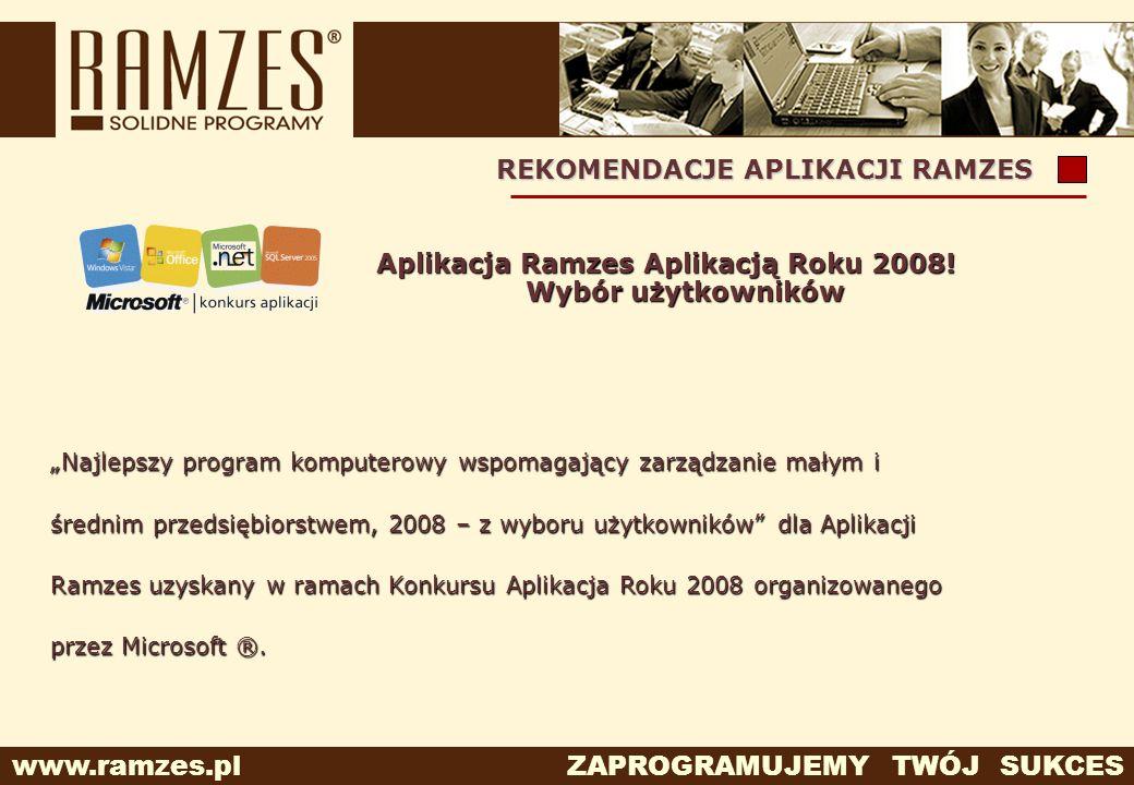 www.ramzes.pl ZAPROGRAMUJEMY TWÓJ SUKCES REKOMENDACJE APLIKACJI RAMZES Aplikacja Ramzes Aplikacją Roku 2008! Wybór użytkowników Najlepszy program komp