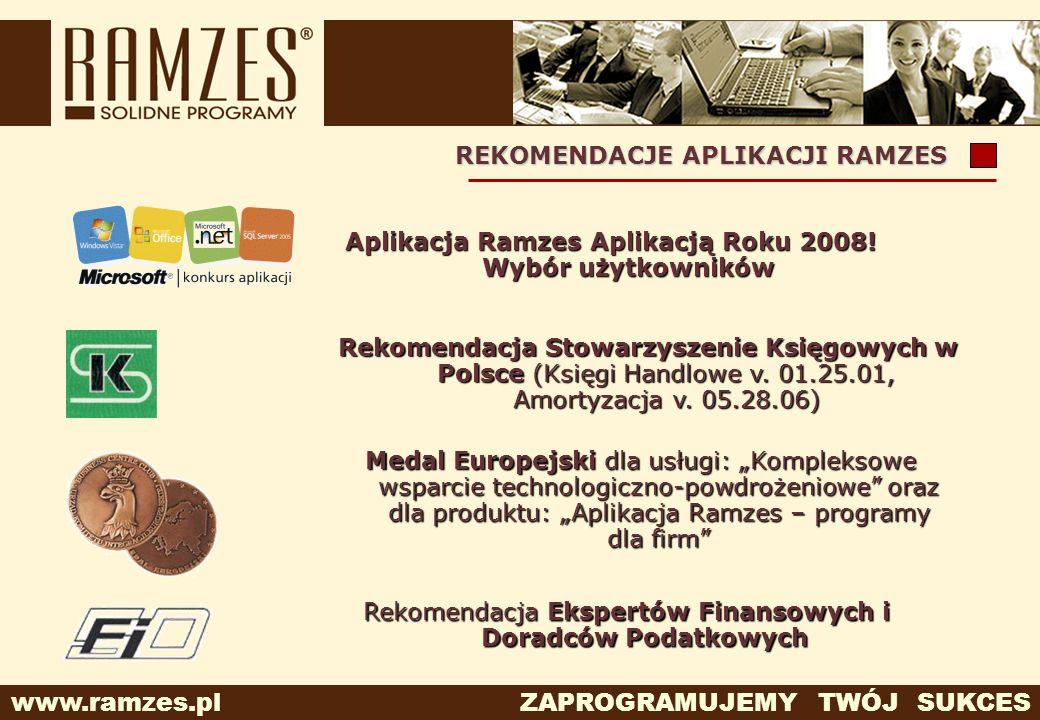 www.ramzes.pl ZAPROGRAMUJEMY TWÓJ SUKCES REKOMENDACJE APLIKACJI RAMZES Aplikacja Ramzes Aplikacją Roku 2008! Wybór użytkowników Rekomendacja Stowarzys