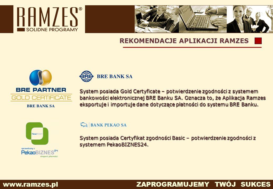www.ramzes.pl ZAPROGRAMUJEMY TWÓJ SUKCES REKOMENDACJE APLIKACJI RAMZES System posiada Gold Certyficate – potwierdzenie zgodności z systemem bankowości