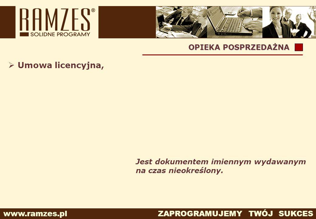 www.ramzes.pl ZAPROGRAMUJEMY TWÓJ SUKCES Umowa licencyjna, Jest dokumentem imiennym wydawanym na czas nieokreślony. OPIEKA POSPRZEDAŻNA