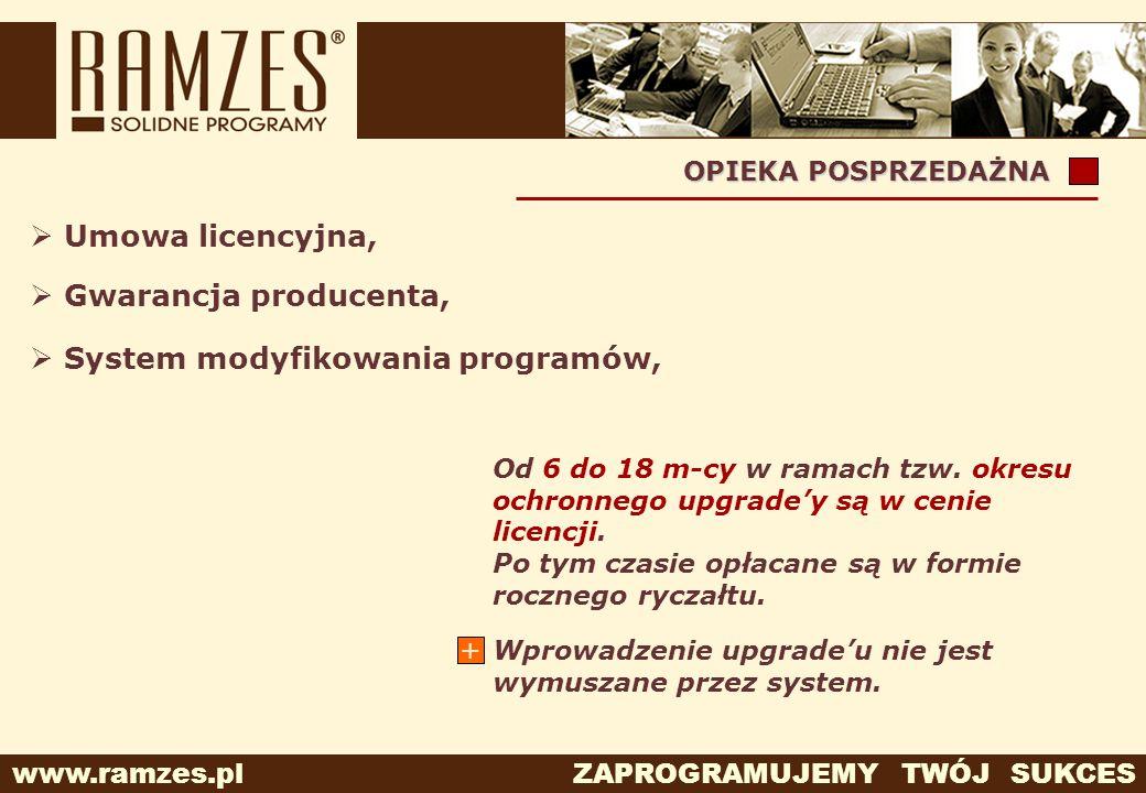 www.ramzes.pl ZAPROGRAMUJEMY TWÓJ SUKCES Od 6 do 18 m-cy w ramach tzw. okresu ochronnego upgradey są w cenie licencji. Po tym czasie opłacane są w for