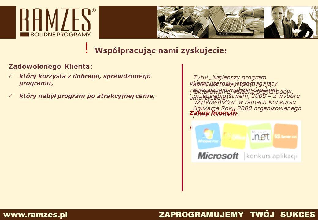 www.ramzes.pl ZAPROGRAMUJEMY TWÓJ SUKCES ! Współpracując nami zyskujecie: Zadowolonego Klienta: który korzysta z dobrego, sprawdzonego programu, który