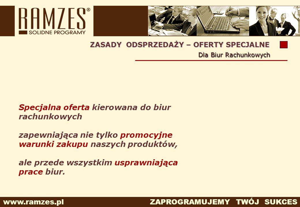 www.ramzes.pl ZAPROGRAMUJEMY TWÓJ SUKCES ZASADY ODSPRZEDAŻY – OFERTY SPECJALNE Dla Biur Rachunkowych Specjalna oferta kierowana do biur rachunkowych z