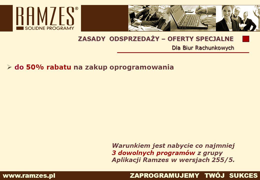 www.ramzes.pl ZAPROGRAMUJEMY TWÓJ SUKCES do 50% rabatu na zakup oprogramowania Warunkiem jest nabycie co najmniej 3 dowolnych programów z grupy Aplika