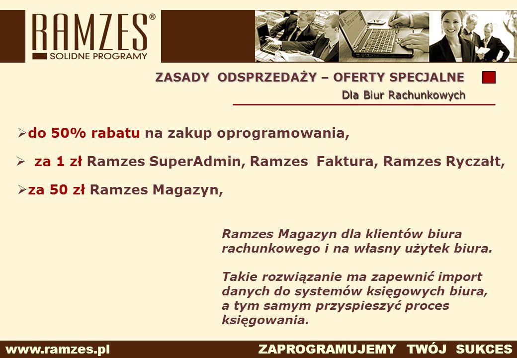 www.ramzes.pl ZAPROGRAMUJEMY TWÓJ SUKCES do 50% rabatu na zakup oprogramowania, za 1 zł Ramzes SuperAdmin, Ramzes Faktura, Ramzes Ryczałt, ZASADY ODSP