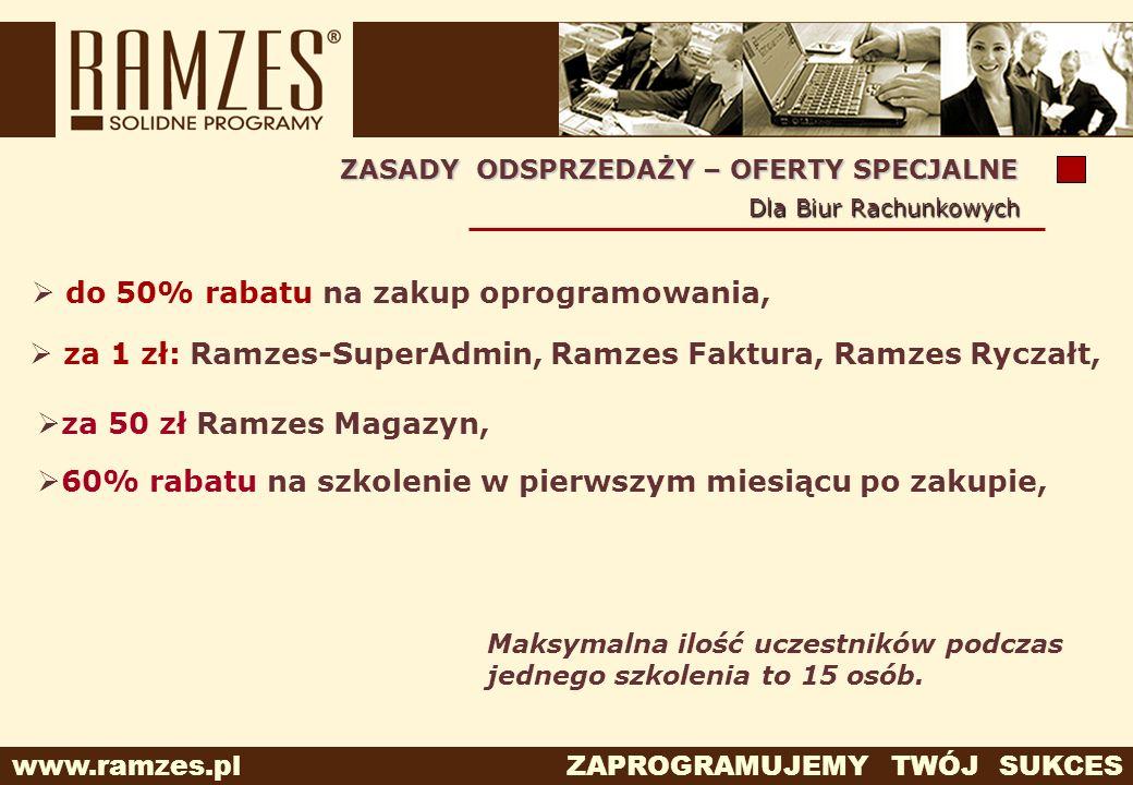 www.ramzes.pl ZAPROGRAMUJEMY TWÓJ SUKCES do 50% rabatu na zakup oprogramowania, za 1 zł: Ramzes-SuperAdmin, Ramzes Faktura, Ramzes Ryczałt, ZASADY ODS