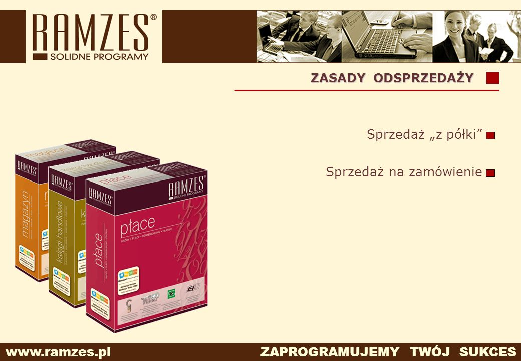 www.ramzes.pl ZAPROGRAMUJEMY TWÓJ SUKCES ZASADY ODSPRZEDAŻY Sprzedaż z półki Sprzedaż na zamówienie