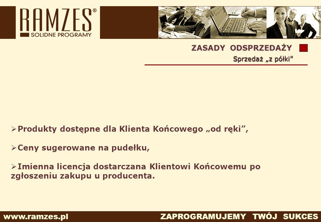 www.ramzes.pl ZAPROGRAMUJEMY TWÓJ SUKCES ZASADY ODSPRZEDAŻY Sprzedaż z półki Produkty dostępne dla Klienta Końcowego od ręki, Ceny sugerowane na pudeł