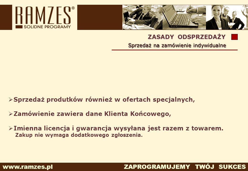 www.ramzes.pl ZAPROGRAMUJEMY TWÓJ SUKCES ZASADY ODSPRZEDAŻY Sprzedaż na zamówienie indywidualne Sprzedaż produtków również w ofertach specjalnych, Zam