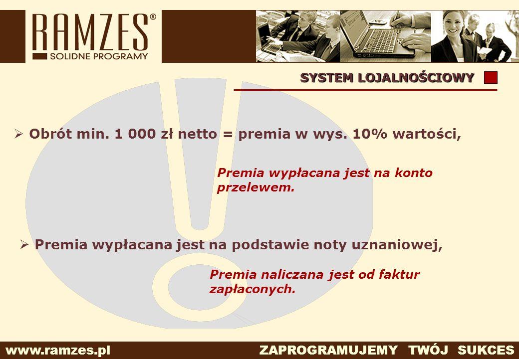 www.ramzes.pl ZAPROGRAMUJEMY TWÓJ SUKCES Premia wypłacana jest na podstawie noty uznaniowej, SYSTEM LOJALNOŚCIOWY Obrót min. 1 000 zł netto = premia w
