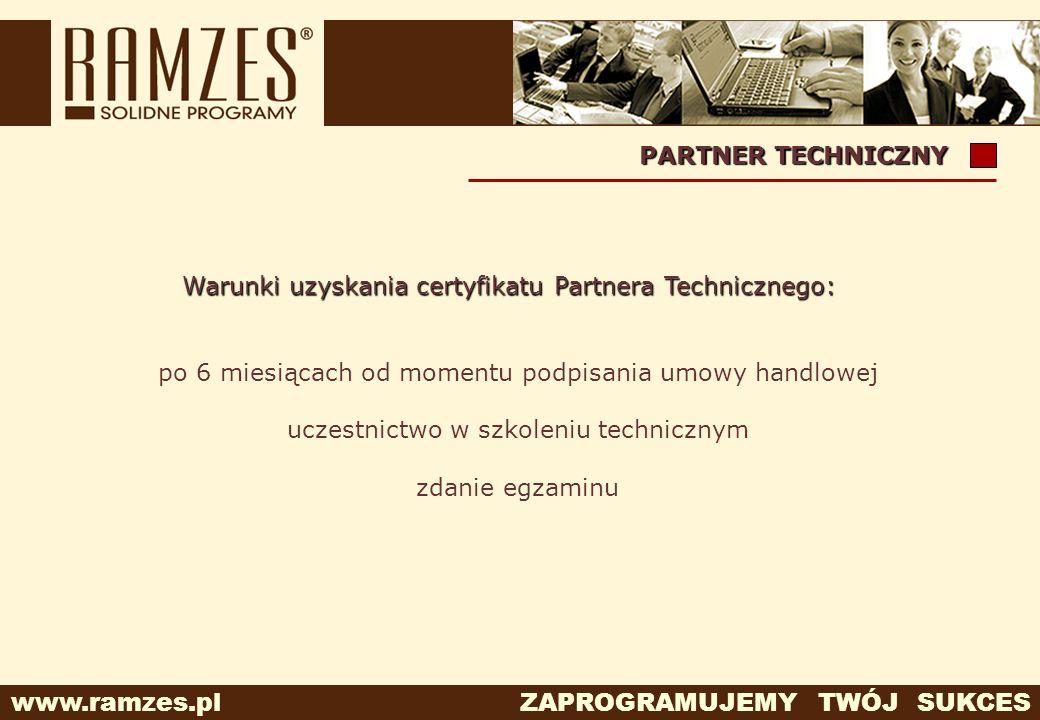 www.ramzes.pl ZAPROGRAMUJEMY TWÓJ SUKCES PARTNER TECHNICZNY po 6 miesiącach od momentu podpisania umowy handlowej uczestnictwo w szkoleniu technicznym