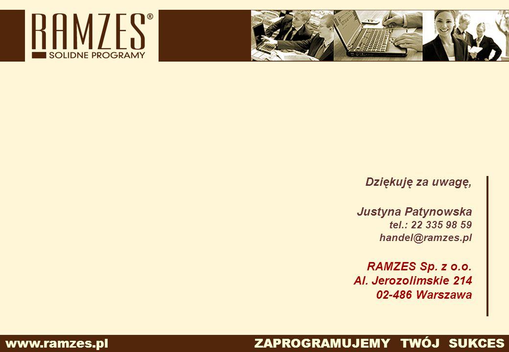 www.ramzes.pl ZAPROGRAMUJEMY TWÓJ SUKCES Dziękuję za uwagę, Justyna Patynowska tel.: 22 335 98 59 handel@ramzes.pl RAMZES Sp. z o.o. Al. Jerozolimskie