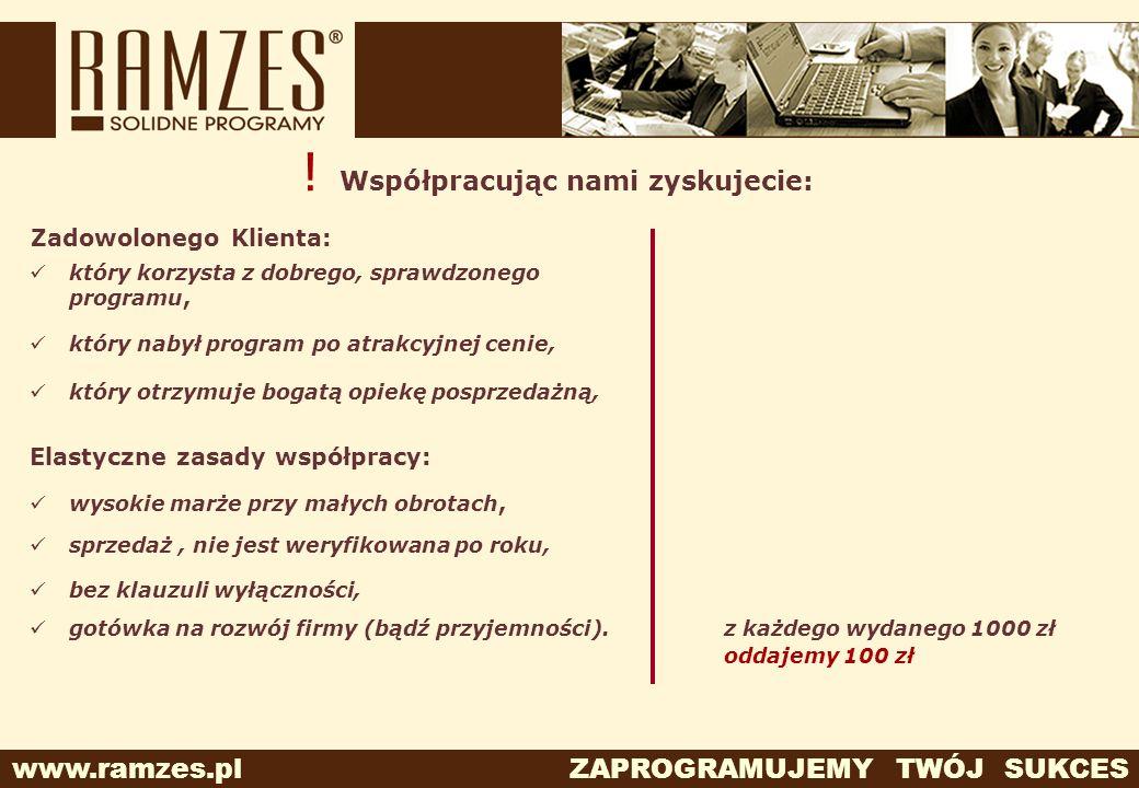 www.ramzes.pl ZAPROGRAMUJEMY TWÓJ SUKCES ! Współpracując nami zyskujecie: Elastyczne zasady współpracy: wysokie marże przy małych obrotach, sprzedaż,