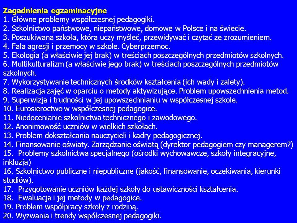 Zagadnienia egzaminacyjne 1. Główne problemy współczesnej pedagogiki. 2. Szkolnictwo państwowe, niepaństwowe, domowe w Polsce i na świecie. 3. Poszuki