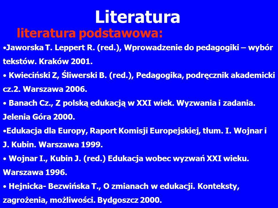Literatura literatura podstawowa: Jaworska T. Leppert R. (red.), Wprowadzenie do pedagogiki – wybór tekstów. Kraków 2001. Kwieciński Z, Śliwerski B. (