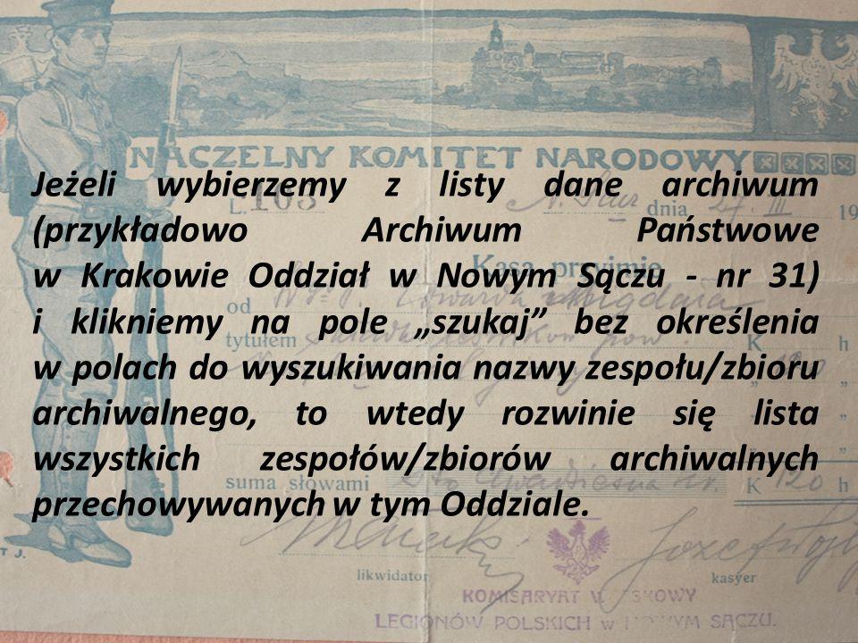Jeżeli wybierzemy z listy dane archiwum (przykładowo Archiwum Państwowe w Krakowie Oddział w Nowym Sączu - nr 31) i klikniemy na pole szukaj bez okreś