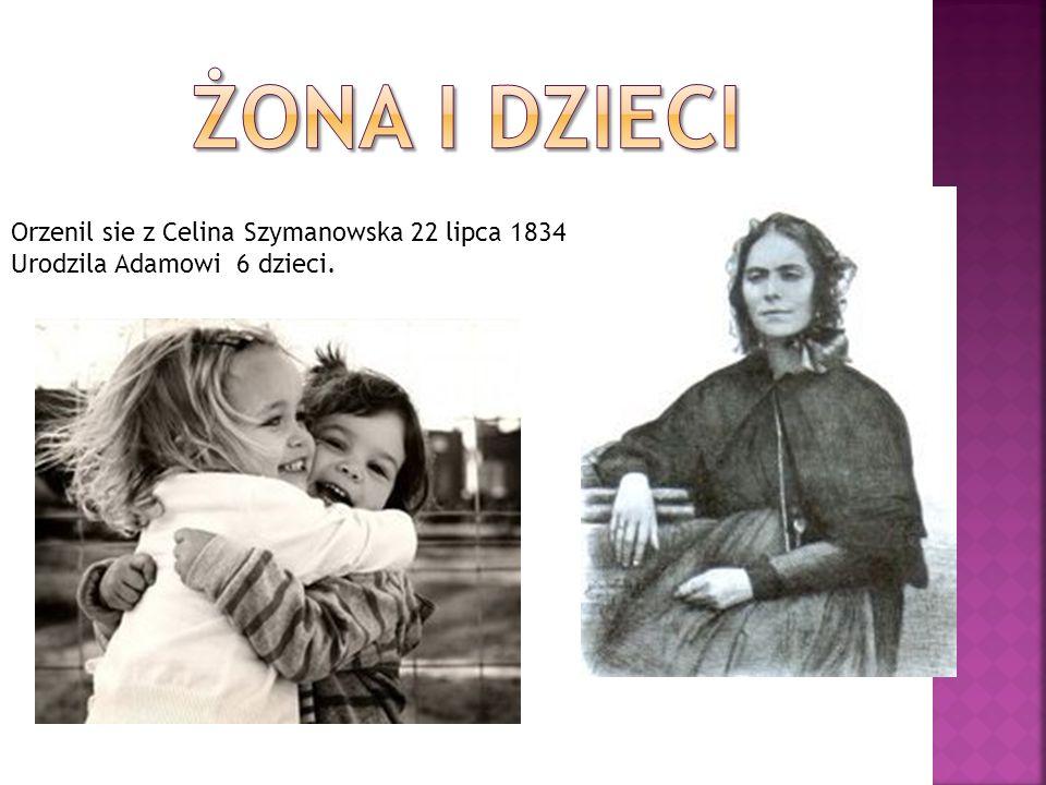 Orzenil sie z Celina Szymanowska 22 lipca 1834 Urodzila Adamowi 6 dzieci.