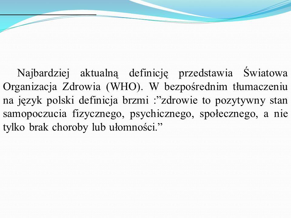 Najbardziej aktualną definicję przedstawia Światowa Organizacja Zdrowia (WHO). W bezpośrednim tłumaczeniu na język polski definicja brzmi :zdrowie to