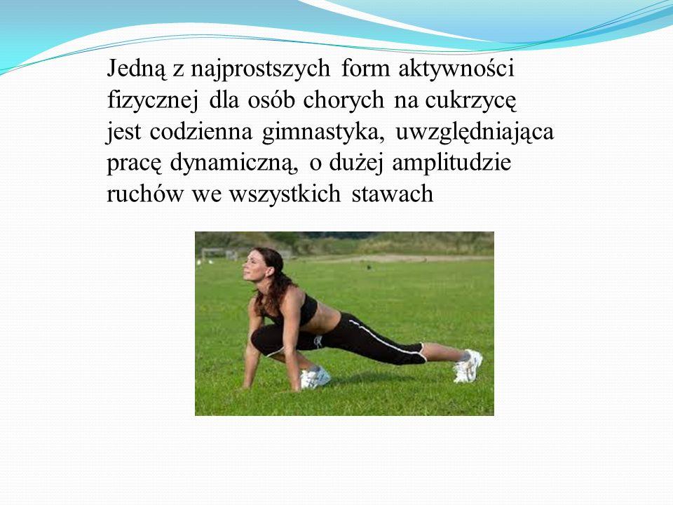 Jedną z najprostszych form aktywności fizycznej dla osób chorych na cukrzycę jest codzienna gimnastyka, uwzględniająca pracę dynamiczną, o dużej ampli