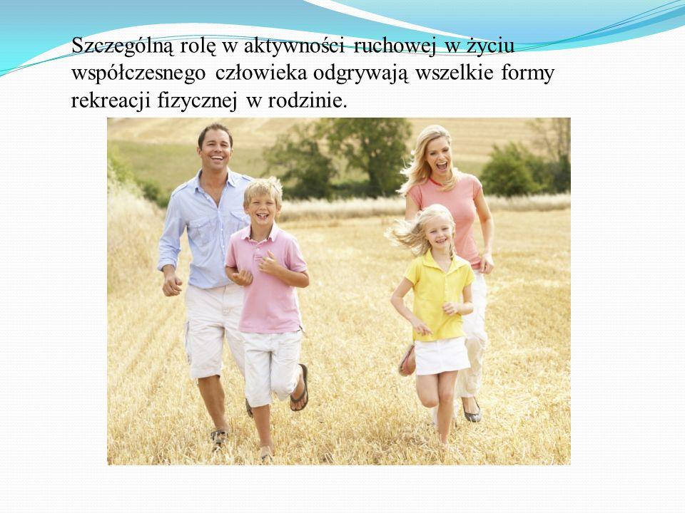 Szczególną rolę w aktywności ruchowej w życiu współczesnego człowieka odgrywają wszelkie formy rekreacji fizycznej w rodzinie.