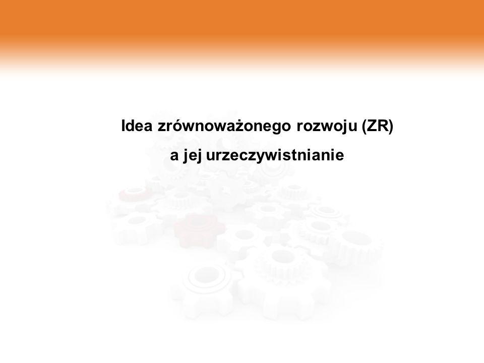 Idea zrównoważonego rozwoju (ZR) a jej urzeczywistnianie