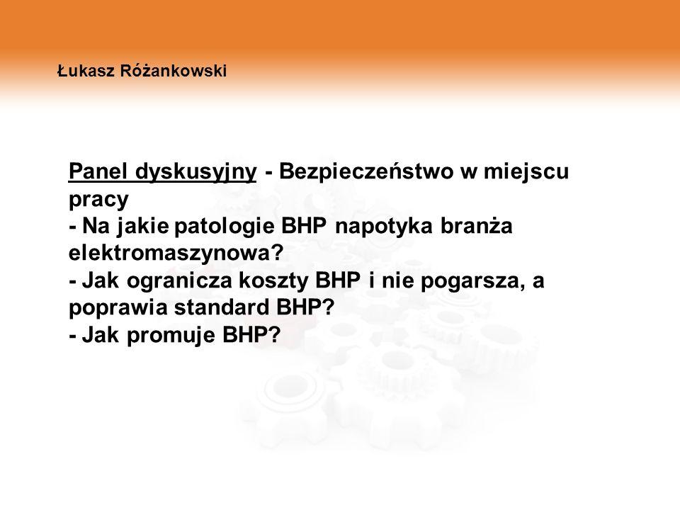 Panel dyskusyjny - Bezpieczeństwo w miejscu pracy - Na jakie patologie BHP napotyka branża elektromaszynowa? - Jak ogranicza koszty BHP i nie pogarsza