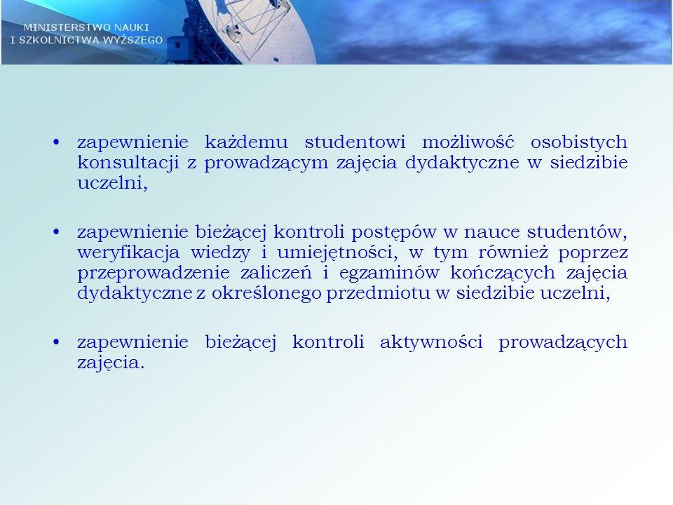 zapewnienie każdemu studentowi możliwość osobistych konsultacji z prowadzącym zajęcia dydaktyczne w siedzibie uczelni, zapewnienie bieżącej kontroli p