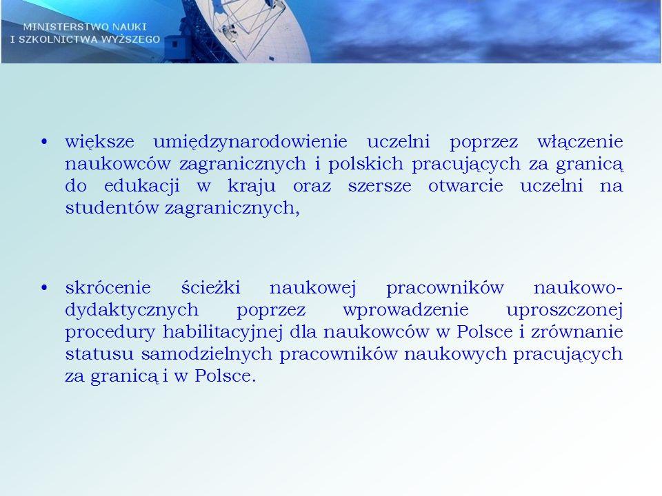 większe umiędzynarodowienie uczelni poprzez włączenie naukowców zagranicznych i polskich pracujących za granicą do edukacji w kraju oraz szersze otwar