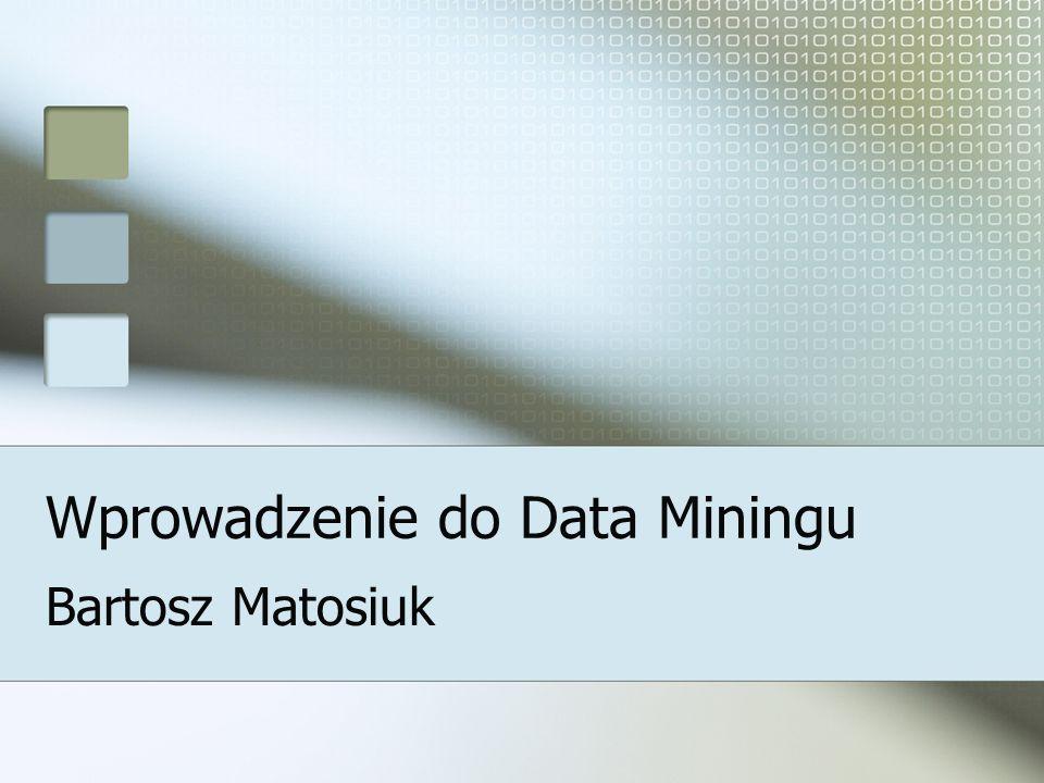 Wprowadzenie do Data Miningu Bartosz Matosiuk