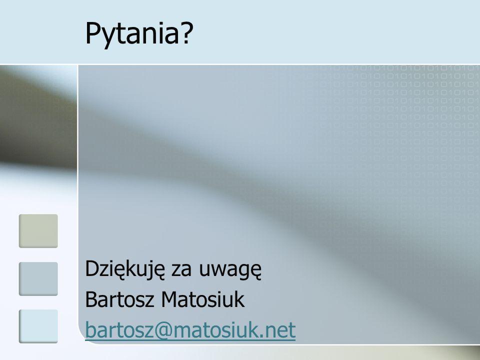 Pytania? Dziękuję za uwagę Bartosz Matosiuk bartosz@matosiuk.net