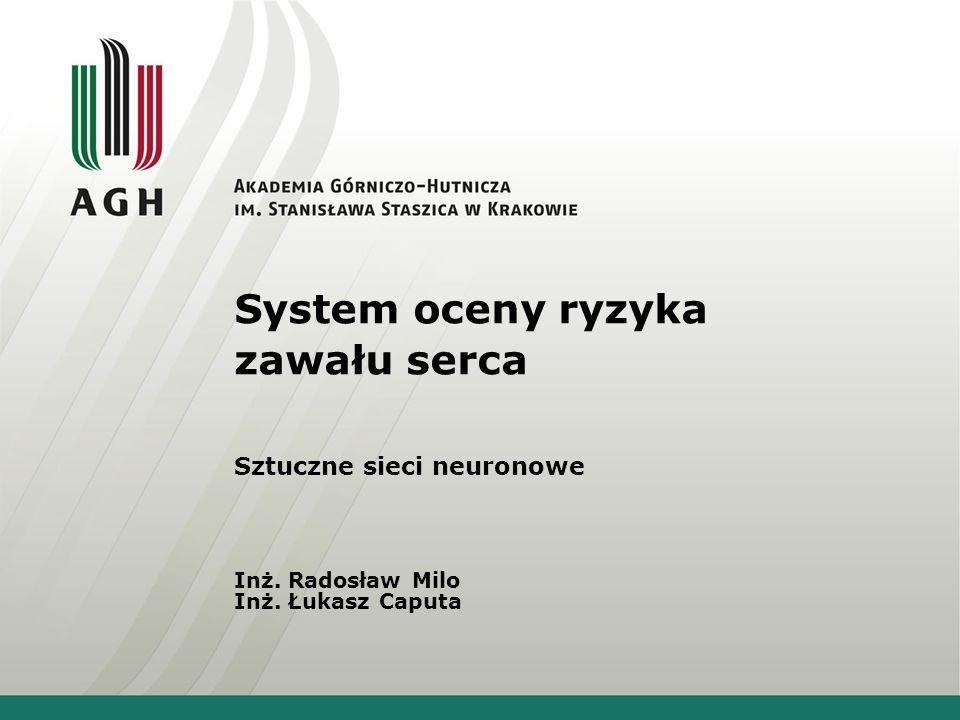 System oceny ryzyka zawału serca Sztuczne sieci neuronowe Inż. Radosław Milo Inż. Łukasz Caputa