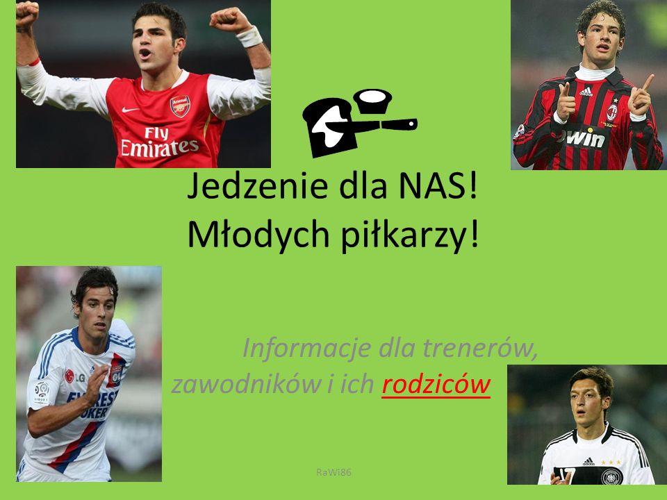 Jedzenie dla NAS! Młodych piłkarzy! Informacje dla trenerów, zawodników i ich rodziców RaWi86