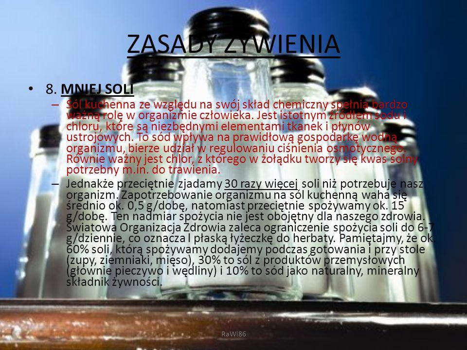 8. MNIEJ SOLI – Sól kuchenna ze względu na swój skład chemiczny spełnia bardzo ważną rolę w organizmie człowieka. Jest istotnym źródłem sodu i chloru,