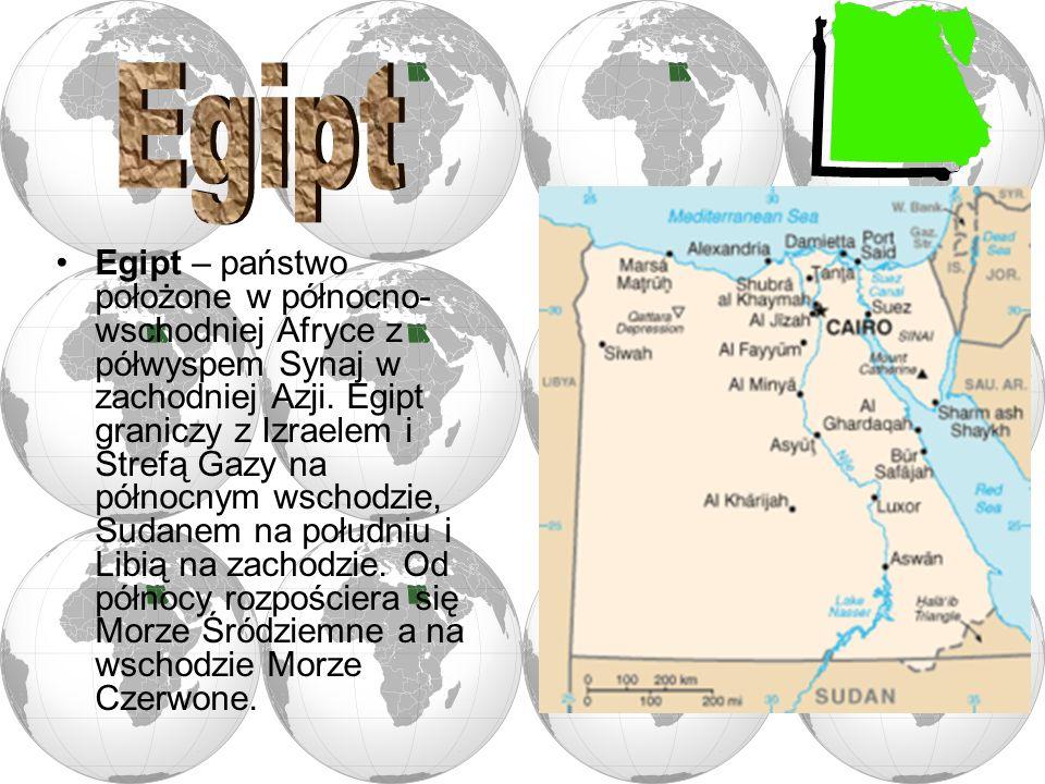 Egipt – państwo położone w północno- wschodniej Afryce z półwyspem Synaj w zachodniej Azji. Egipt graniczy z Izraelem i Strefą Gazy na północnym wscho