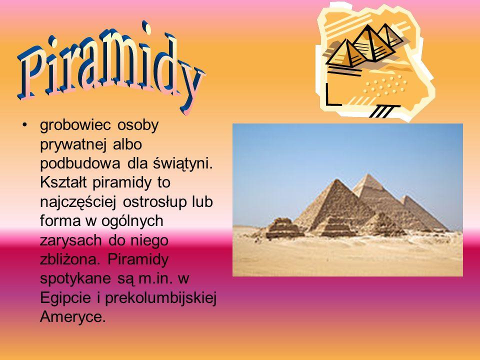 grobowiec osoby prywatnej albo podbudowa dla świątyni. Kształt piramidy to najczęściej ostrosłup lub forma w ogólnych zarysach do niego zbliżona. Pira