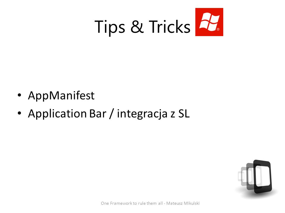 Tips & Tricks One Framework to rule them all - Mateusz Mikulski AppManifest Application Bar / integracja z SL