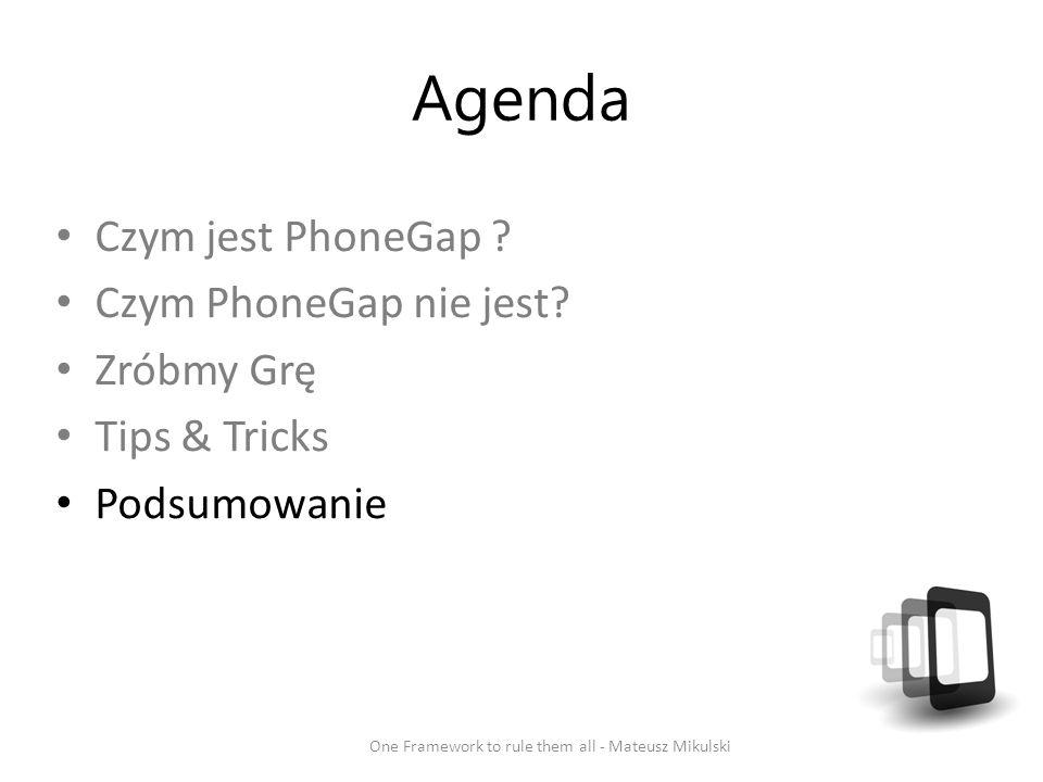 Agenda Czym jest PhoneGap ? Czym PhoneGap nie jest? Zróbmy Grę Tips & Tricks Podsumowanie One Framework to rule them all - Mateusz Mikulski