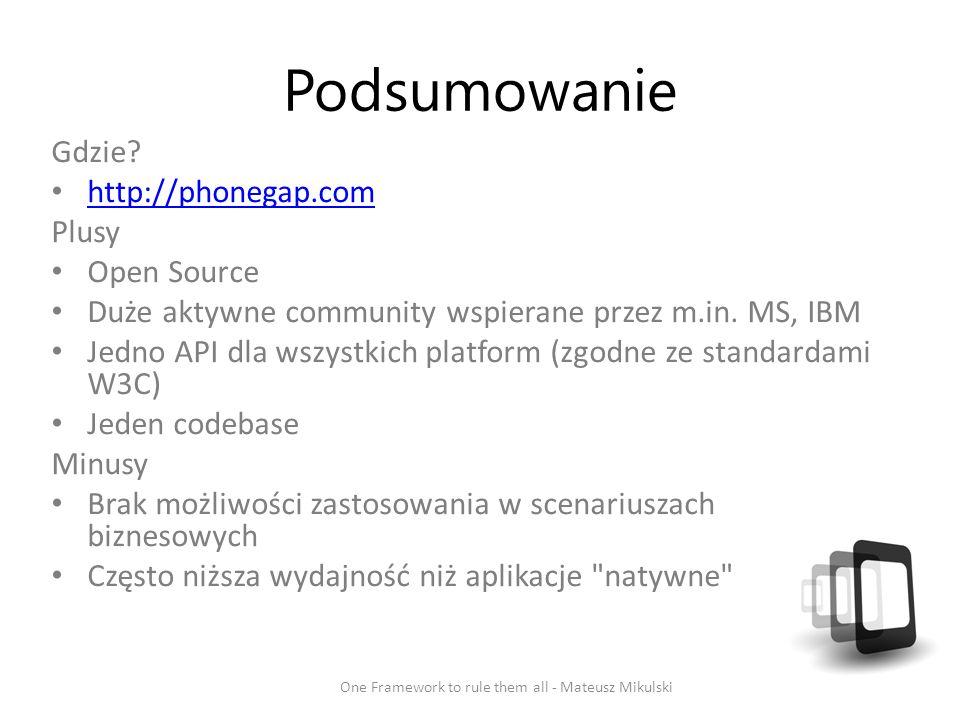 Podsumowanie Gdzie? http://phonegap.com Plusy Open Source Duże aktywne community wspierane przez m.in. MS, IBM Jedno API dla wszystkich platform (zgod