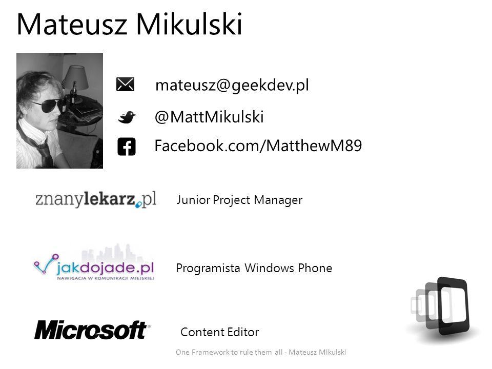 Mateusz Mikulski One Framework to rule them all - Mateusz Mikulski Junior Project Manager Programista Windows Phone Content Editor mateusz@geekdev.pl
