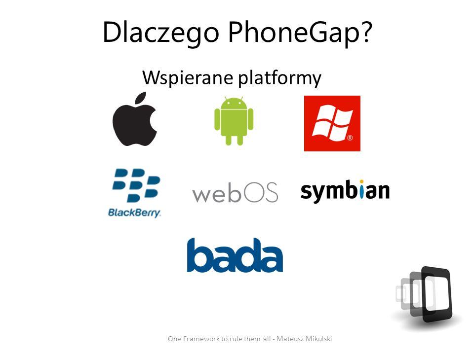 Dlaczego PhoneGap? Wspierane platformy One Framework to rule them all - Mateusz Mikulski