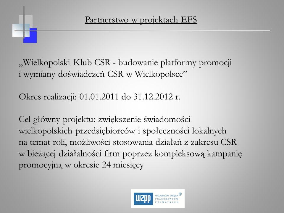 Wielkopolski Klub CSR - budowanie platformy promocji i wymiany doświadczeń CSR w Wielkopolsce Okres realizacji: 01.01.2011 do 31.12.2012 r. Cel główny
