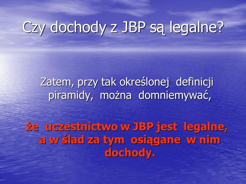 Czy dochody z JBP są legalne? Zatem, przy tak określonej definicji piramidy, można domniemywać, Zatem, przy tak określonej definicji piramidy, można d