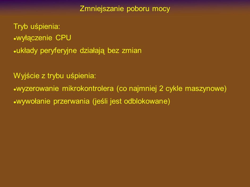 Zmniejszanie poboru mocy Tryb uśpienia: wyłączenie CPU układy peryferyjne działają bez zmian Wyjście z trybu uśpienia: wyzerowanie mikrokontrolera (co
