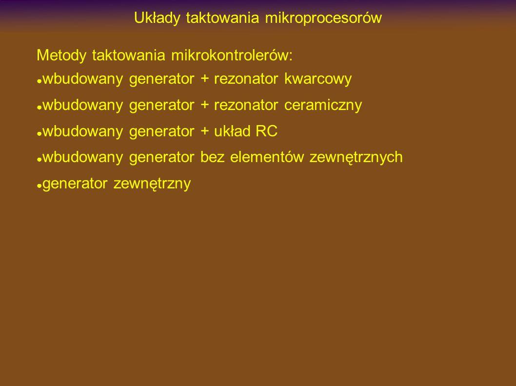 Układy taktowania mikroprocesorów Metody taktowania mikrokontrolerów: wbudowany generator + rezonator kwarcowy wbudowany generator + rezonator ceramic